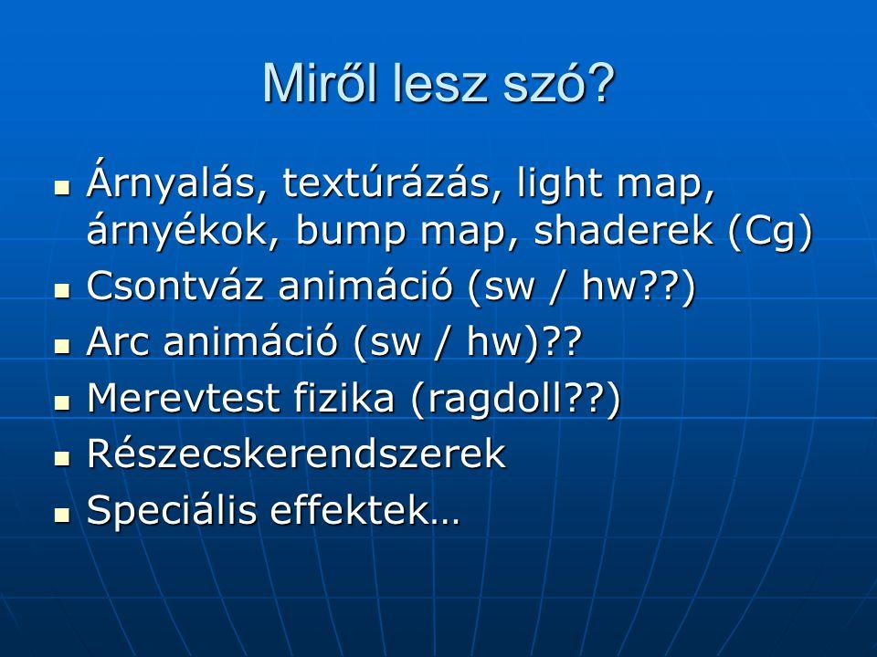 Miről lesz szó? Árnyalás, textúrázás, light map, árnyékok, bump map, shaderek (Cg) Árnyalás, textúrázás, light map, árnyékok, bump map, shaderek (Cg)