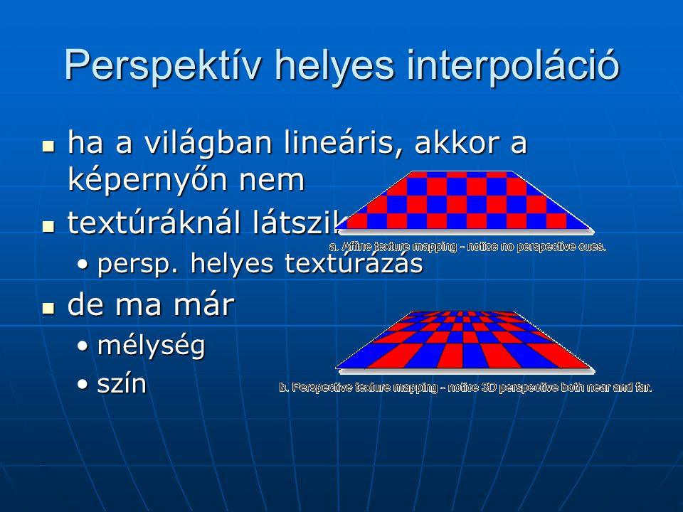 Perspektív helyes interpoláció ha a világban lineáris, akkor a képernyőn nem ha a világban lineáris, akkor a képernyőn nem textúráknál látszik textúráknál látszik persp.
