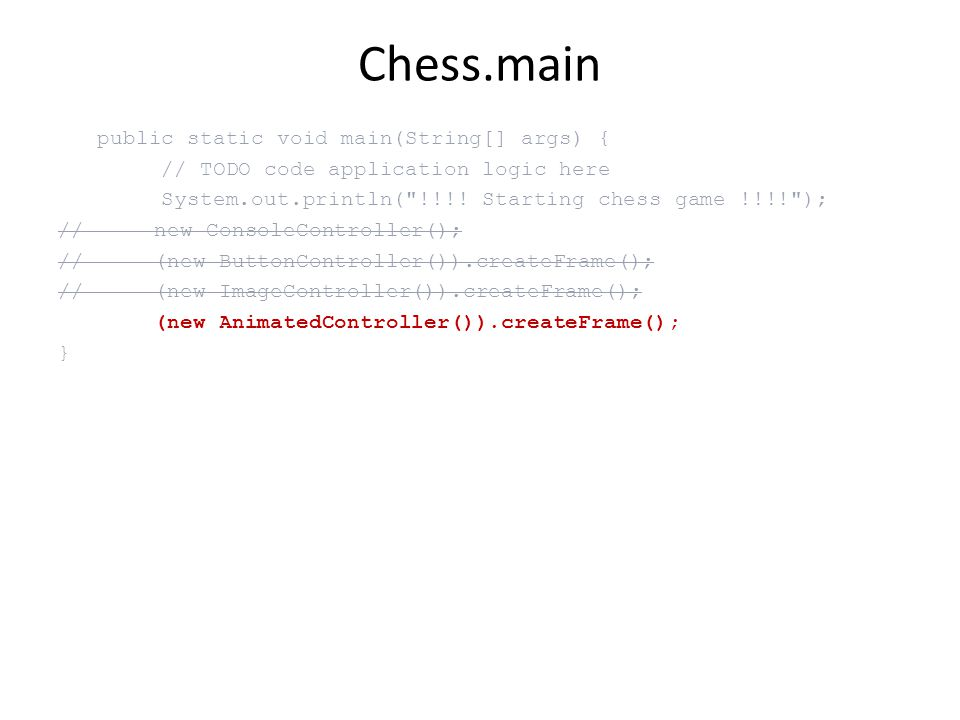 Chess.main public static void main(String[] args) { // TODO code application logic here System.out.println( !!!.