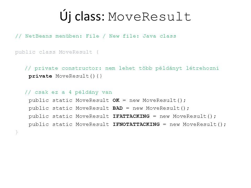 Új class: MoveResult // NetBeans menüben: File / New file: Java class public class MoveResult { // private constructor: nem lehet több példányt létreh