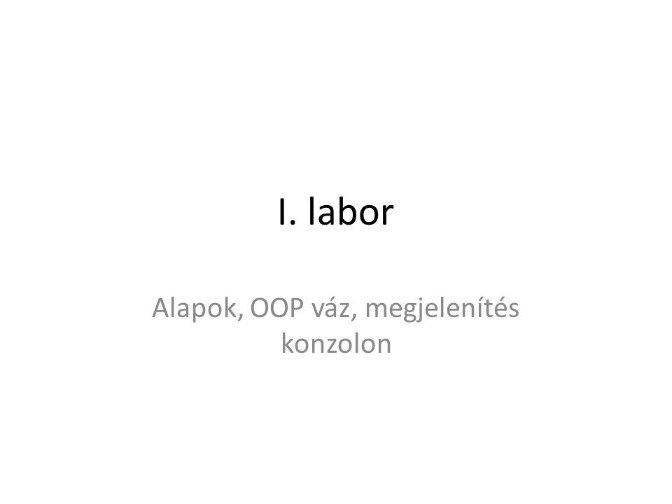 I. labor Alapok, OOP váz, megjelenítés konzolon