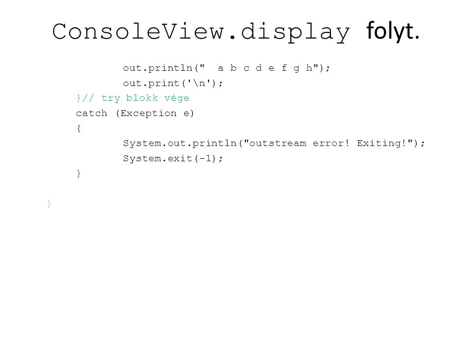 ConsoleView.display folyt. out.println(