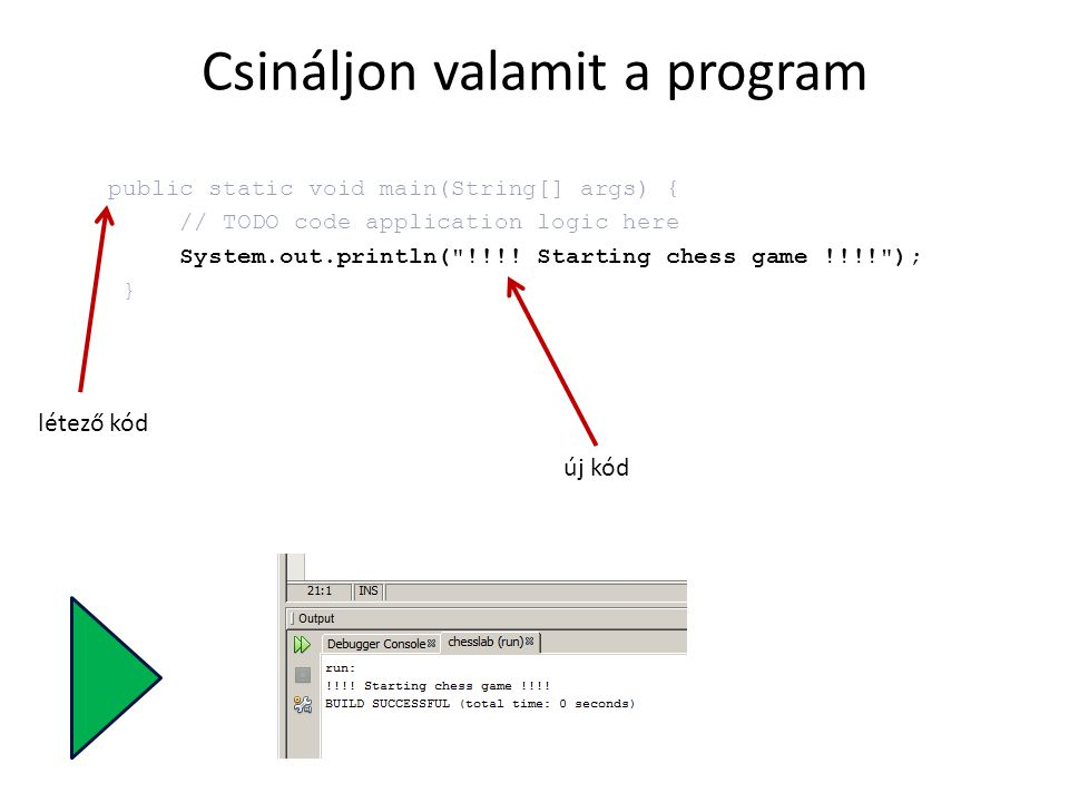 Csináljon valamit a program public static void main(String[] args) { // TODO code application logic here System.out.println(
