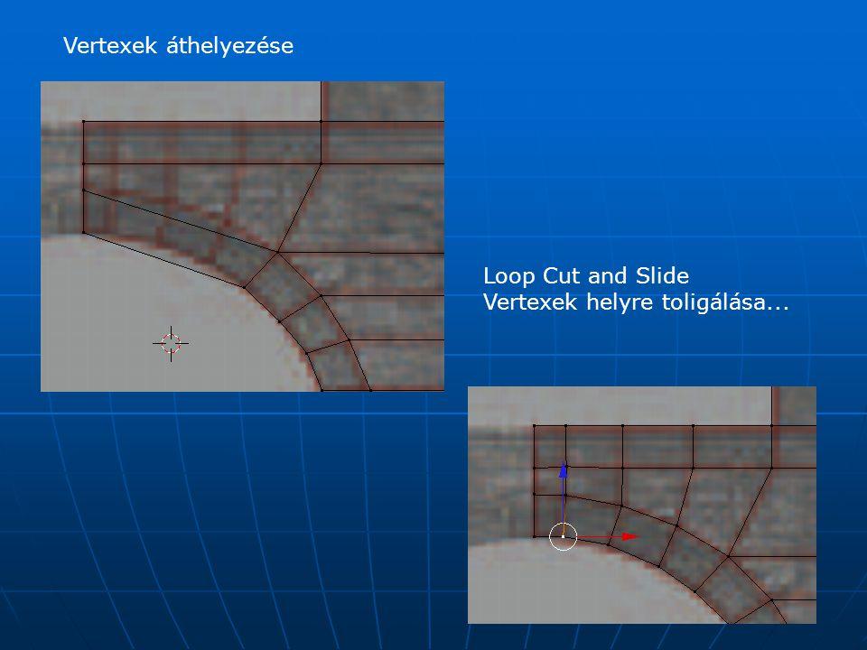 Vertexek áthelyezése Loop Cut and Slide Vertexek helyre toligálása...
