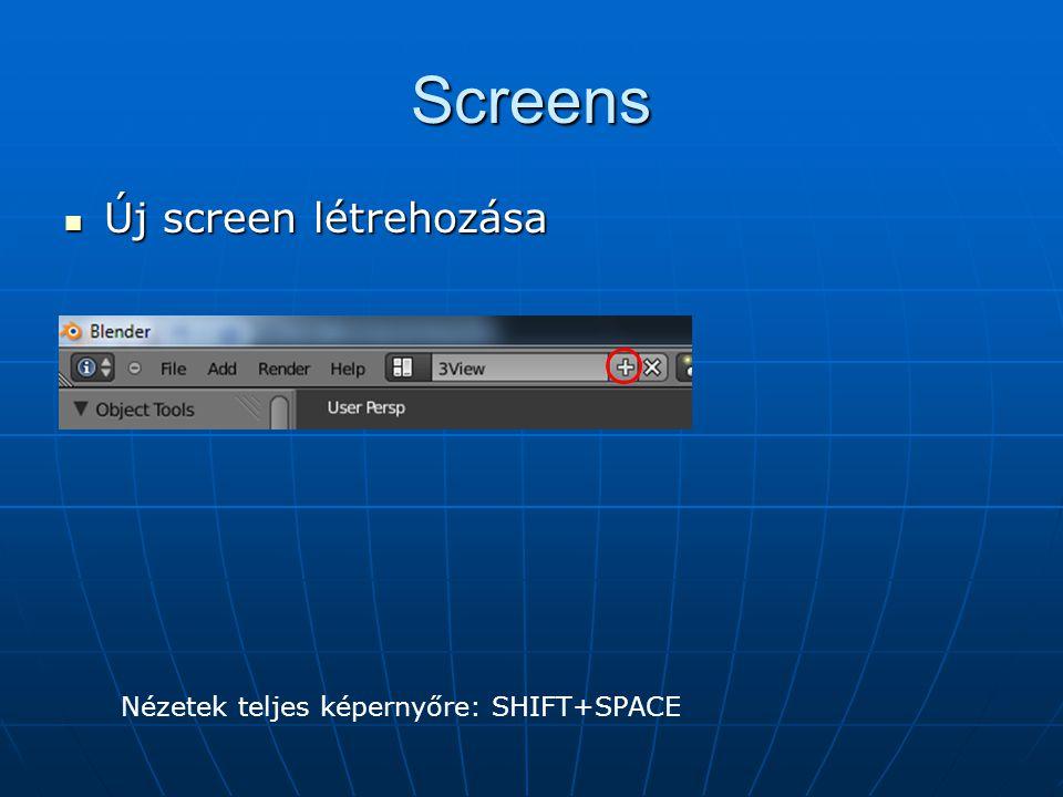 Screens Új screen létrehozása Új screen létrehozása Nézetek teljes képernyőre: SHIFT+SPACE