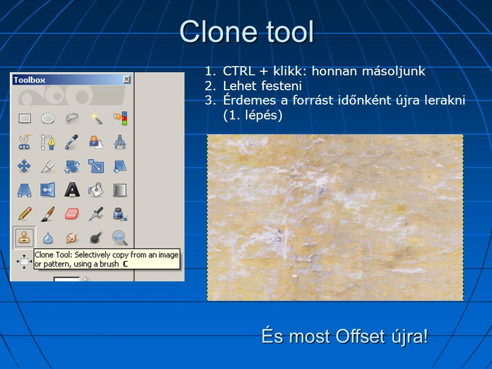 Clone tool 1.CTRL + klikk: honnan másoljunk 2.Lehet festeni 3.Érdemes a forrást időnként újra lerakni (1.