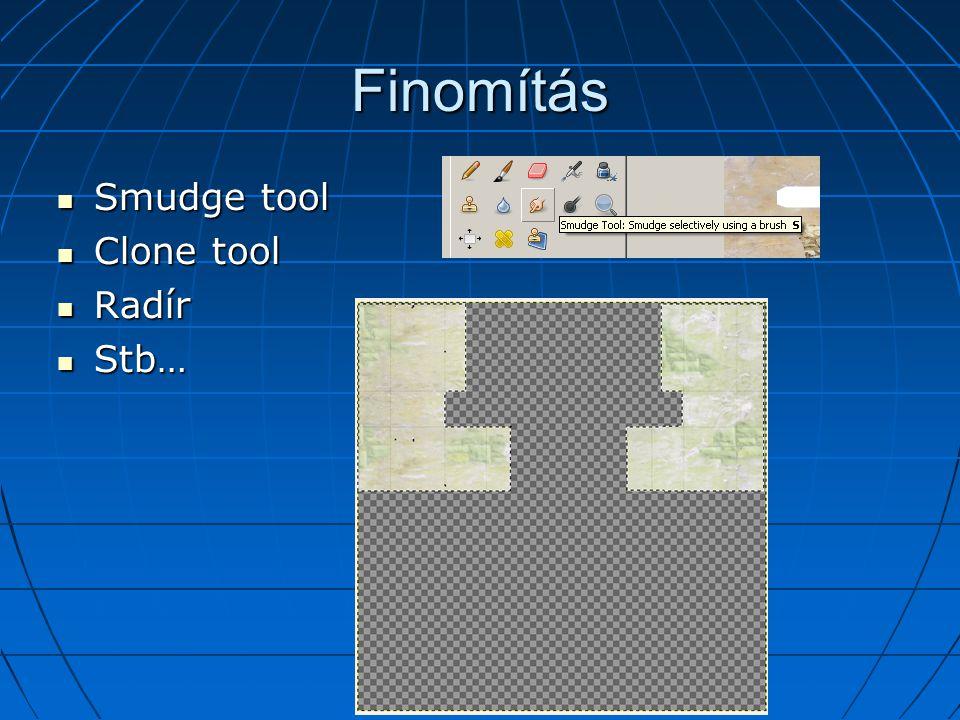 Finomítás Smudge tool Smudge tool Clone tool Clone tool Radír Radír Stb… Stb…