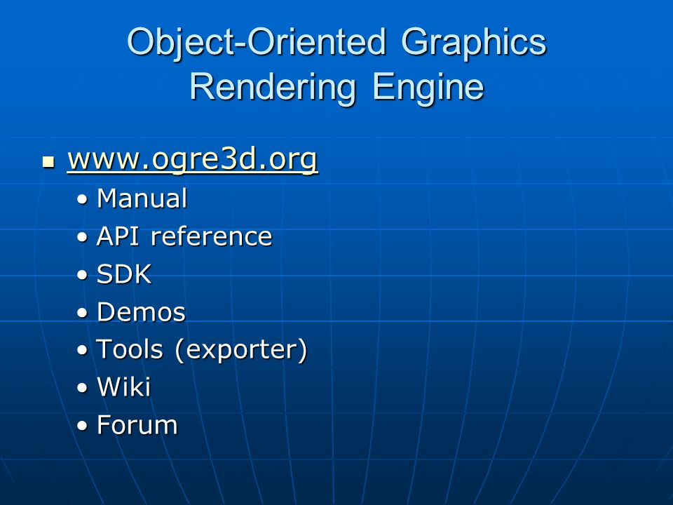 Object-Oriented Graphics Rendering Engine www.ogre3d.org www.ogre3d.org www.ogre3d.org ManualManual API referenceAPI reference SDKSDK DemosDemos Tools (exporter)Tools (exporter) WikiWiki ForumForum