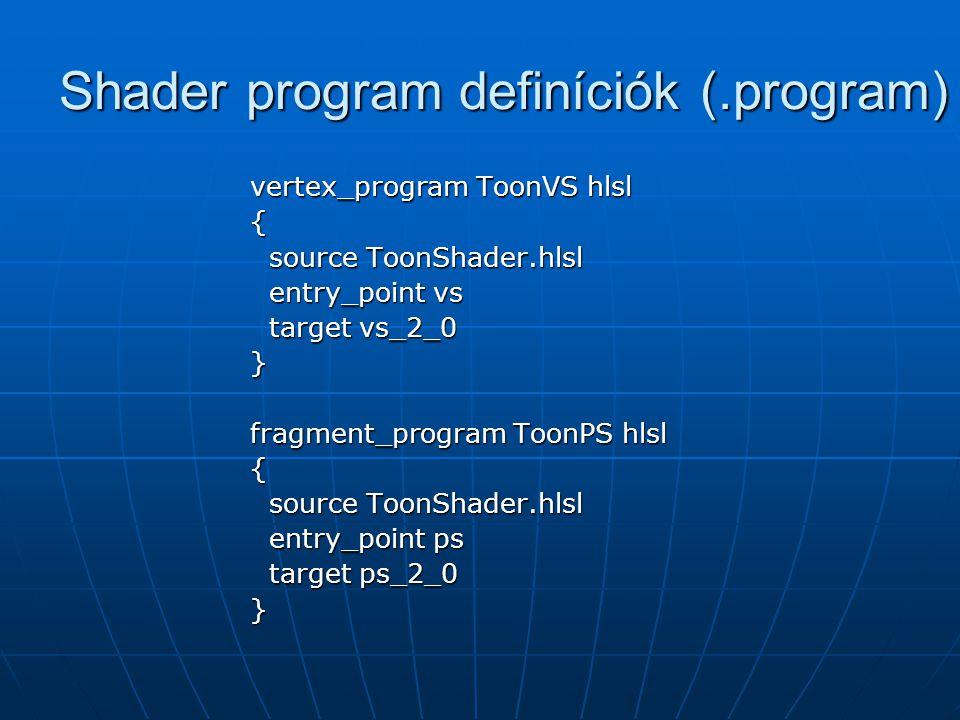Shader program definíciók (.program) vertex_program ToonVS hlsl { source ToonShader.hlsl source ToonShader.hlsl entry_point vs entry_point vs target v