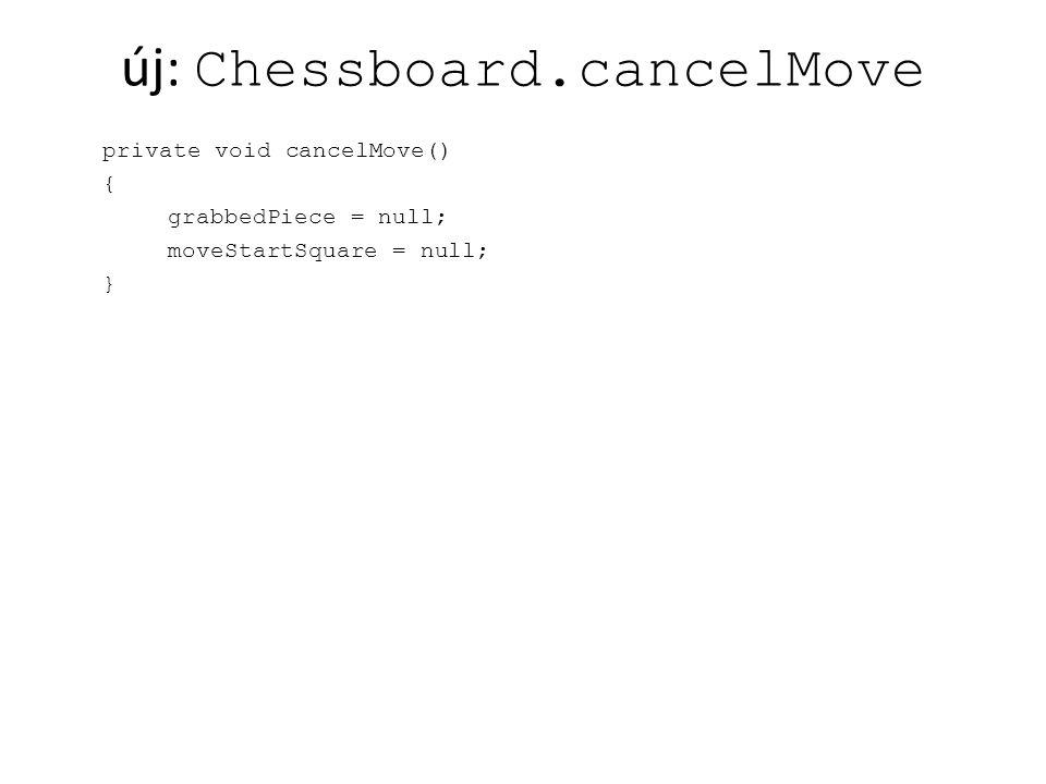 új: Chessboard.cancelMove private void cancelMove() { grabbedPiece = null; moveStartSquare = null; }
