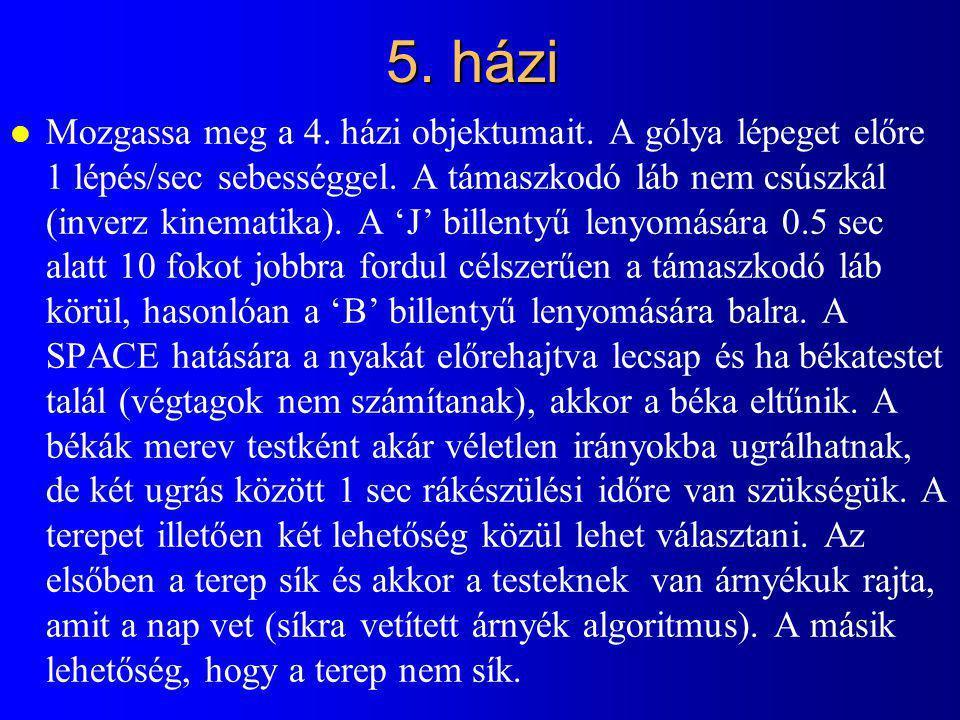 5. házi l Mozgassa meg a 4. házi objektumait. A gólya lépeget előre 1 lépés/sec sebességgel. A támaszkodó láb nem csúszkál (inverz kinematika). A 'J'