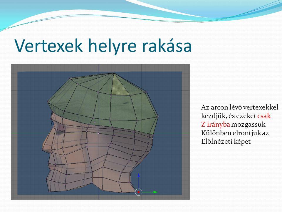 Vertexek helyre rakása Az arcon lévő vertexekkel kezdjük, és ezeket csak Z irányba mozgassuk Különben elrontjuk az Elölnézeti képet