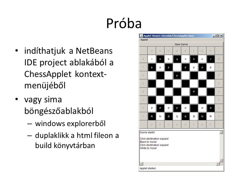 Próba indíthatjuk a NetBeans IDE project ablakából a ChessApplet kontext- menüjéből vagy sima böngészőablakból – windows explorerből – duplaklikk a html fileon a build könyvtárban