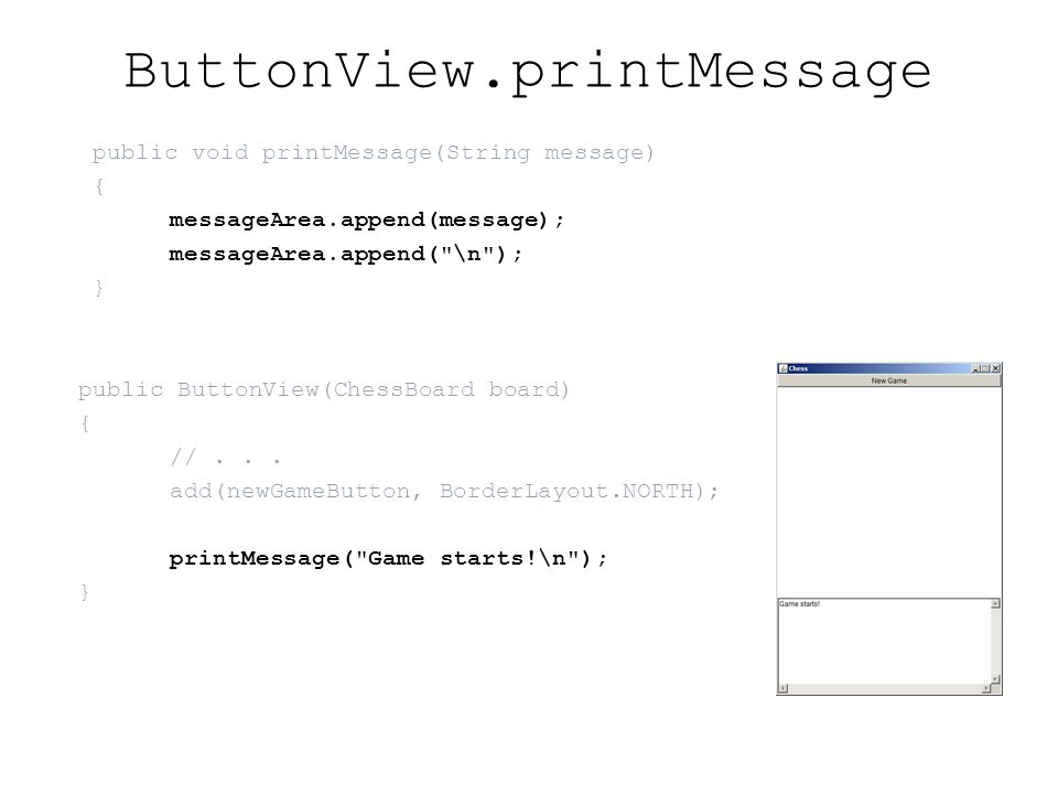 ButtonView.printMessage public void printMessage(String message) { messageArea.append(message); messageArea.append( \n ); } public ButtonView(ChessBoard board) { //...