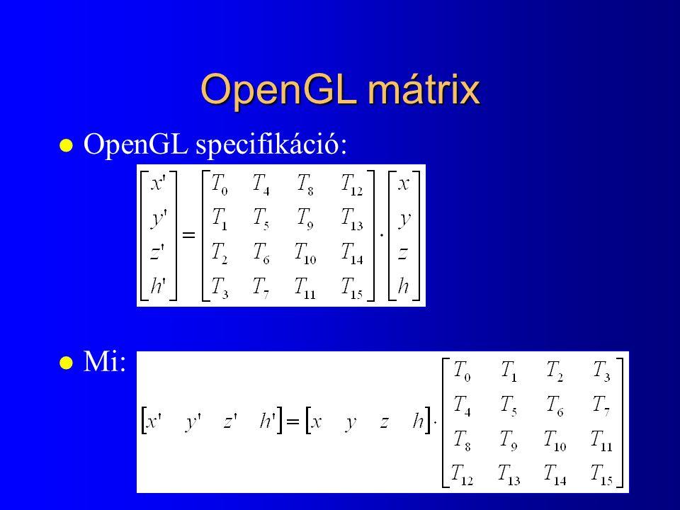 OpenGL mátrix l OpenGL specifikáció: l Mi: