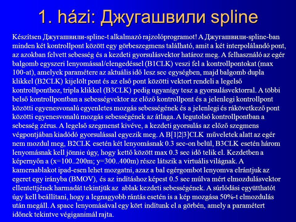 1. házi: Джугашвили spline Készítsen Джугашвили-spline-t alkalmazó rajzolóprogramot! A Джугашвили-spline-ban minden két kontrollpont között egy görbes