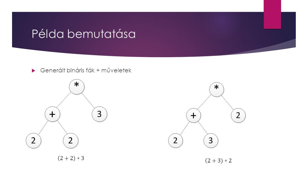 Példa bemutatása  Generált bináris fák + műveletek