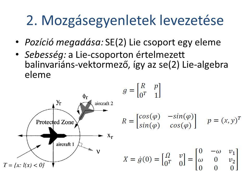 2. Mozgásegyenletek levezetése Pozíció megadása: SE(2) Lie csoport egy eleme Sebesség: a Lie-csoporton értelmezett balinvariáns-vektormező, így az se(