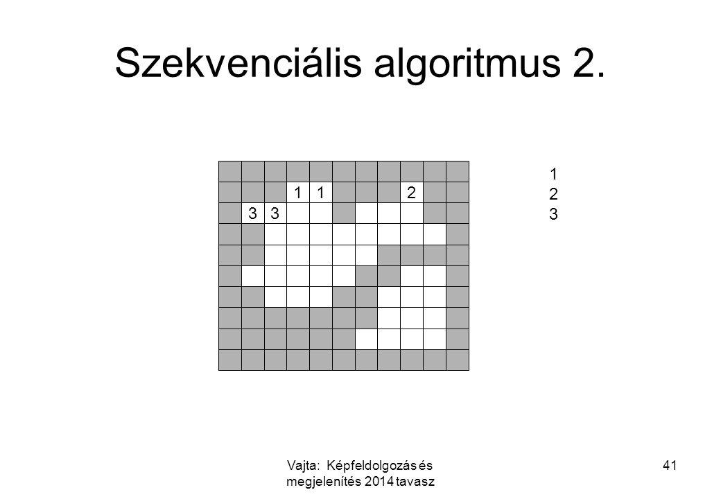 Vajta: Képfeldolgozás és megjelenítés 2014 tavasz 41 Szekvenciális algoritmus 2. 112 33 123123