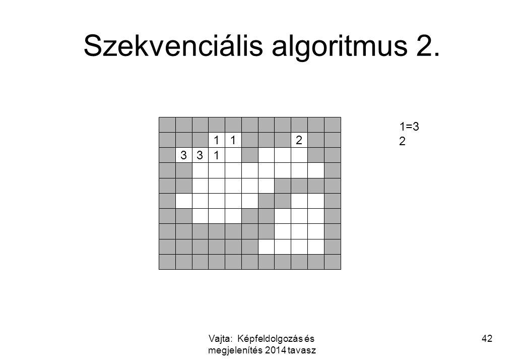 Vajta: Képfeldolgozás és megjelenítés 2014 tavasz 42 Szekvenciális algoritmus 2. 112 331 1=3 2
