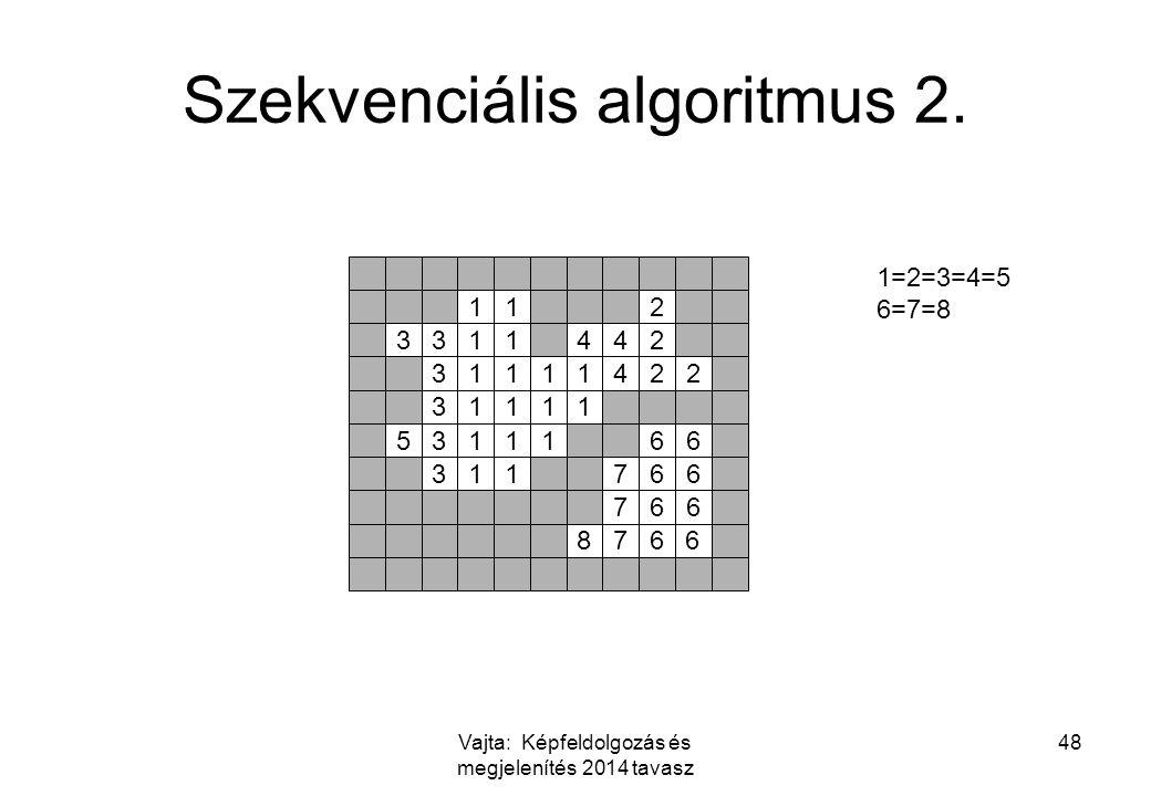 Vajta: Képfeldolgozás és megjelenítés 2014 tavasz 48 Szekvenciális algoritmus 2.