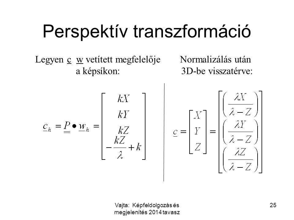 Vajta: Képfeldolgozás és megjelenítés 2014 tavasz 25 Perspektív transzformáció Legyen c w vetített megfelelője a képsíkon: Normalizálás után 3D-be visszatérve: