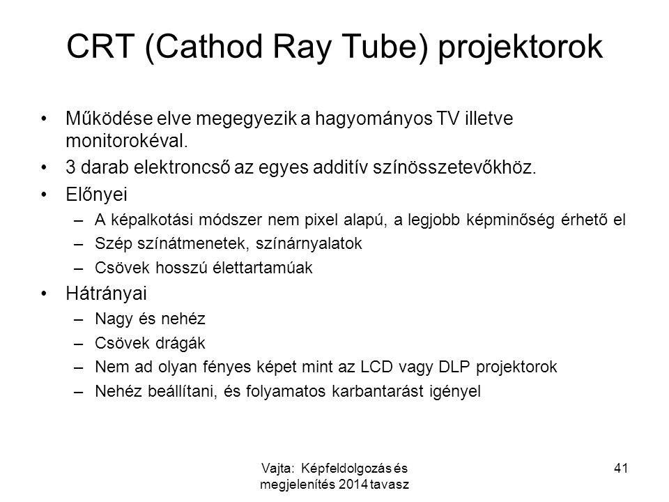 Vajta: Képfeldolgozás és megjelenítés 2014 tavasz 41 CRT (Cathod Ray Tube) projektorok Működése elve megegyezik a hagyományos TV illetve monitorokéval.