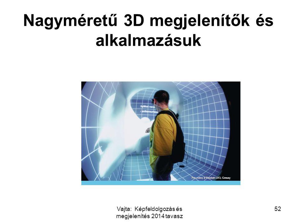 Vajta: Képfeldolgozás és megjelenítés 2014 tavasz 52 Nagyméretű 3D megjelenítők és alkalmazásuk