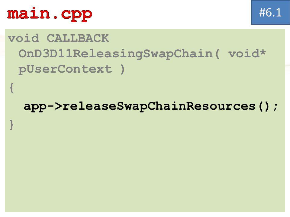 void CALLBACK OnD3D11ReleasingSwapChain( void* pUserContext ) { app->releaseSwapChainResources(); } #6.1