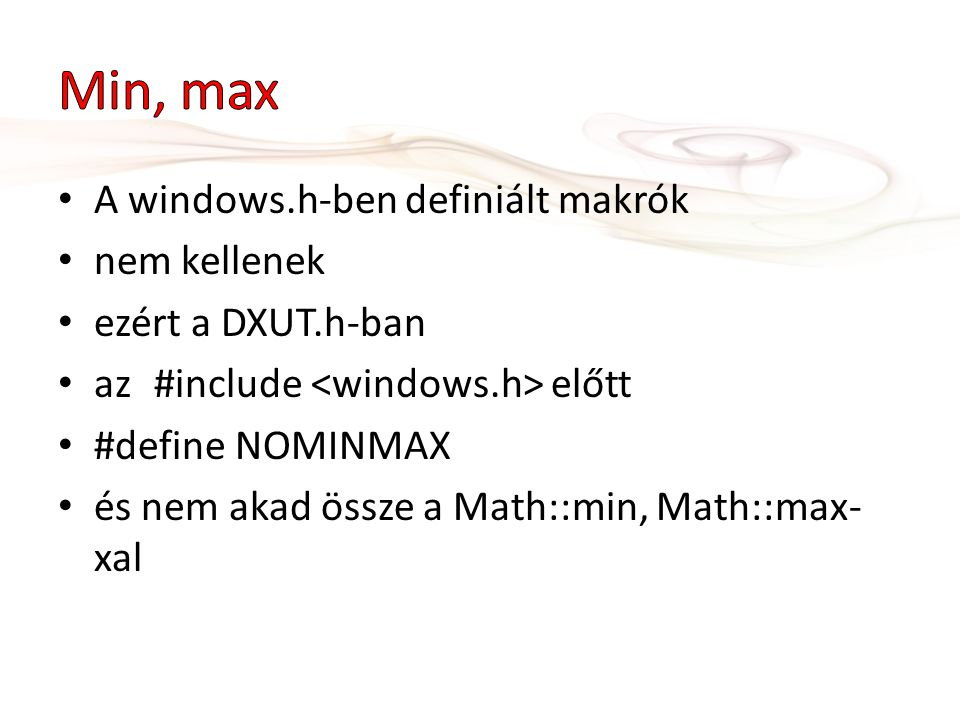 A windows.h-ben definiált makrók nem kellenek ezért a DXUT.h-ban az#include előtt #define NOMINMAX és nem akad össze a Math::min, Math::max- xal