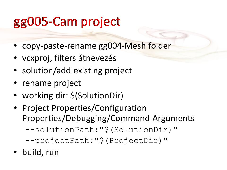copy-paste-rename gg004-Mesh folder vcxproj, filters átnevezés solution/add existing project rename project working dir: $(SolutionDir) Project Properties/Configuration Properties/Debugging/Command Arguments --solutionPath: $(SolutionDir) --projectPath: $(ProjectDir) build, run