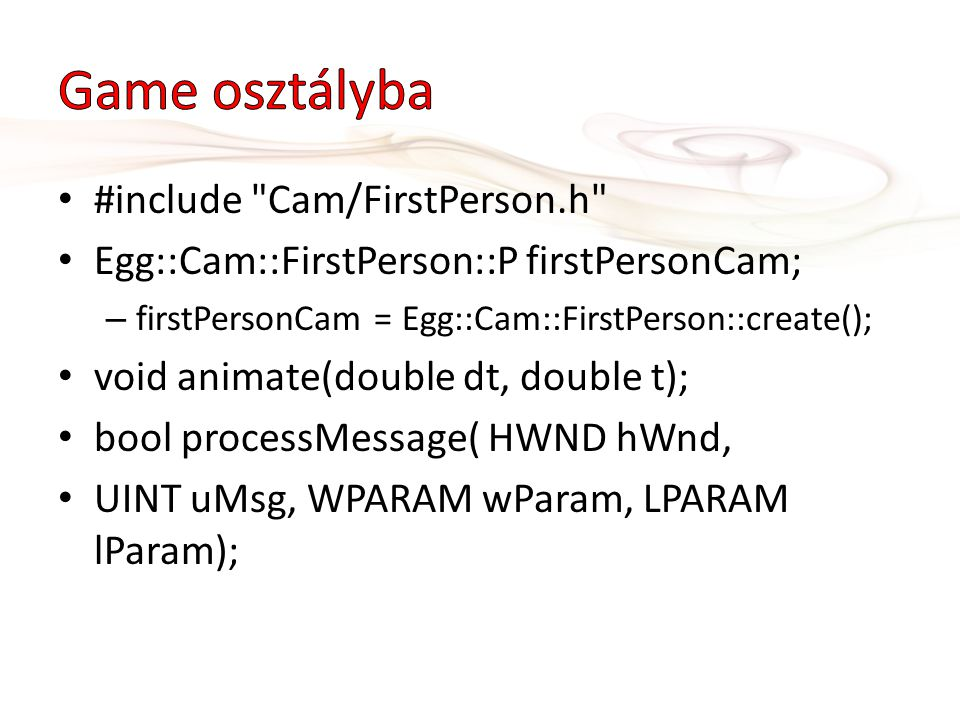 #include Cam/FirstPerson.h Egg::Cam::FirstPerson::P firstPersonCam; – firstPersonCam = Egg::Cam::FirstPerson::create(); void animate(double dt, double t); bool processMessage( HWND hWnd, UINT uMsg, WPARAM wParam, LPARAM lParam);