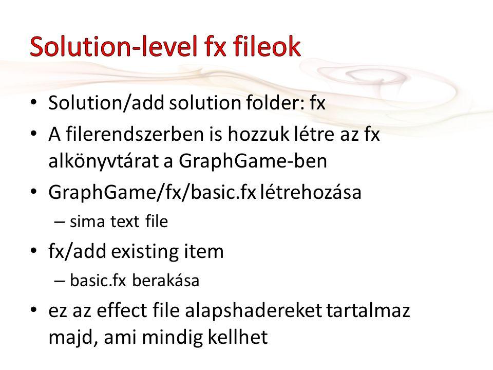 Solution/add solution folder: fx A filerendszerben is hozzuk létre az fx alkönyvtárat a GraphGame-ben GraphGame/fx/basic.fx létrehozása – sima text file fx/add existing item – basic.fx berakása ez az effect file alapshadereket tartalmaz majd, ami mindig kellhet