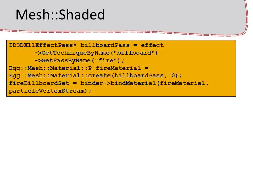 Mesh::Shaded ID3DX11EffectPass* billboardPass = effect ->GetTechniqueByName(