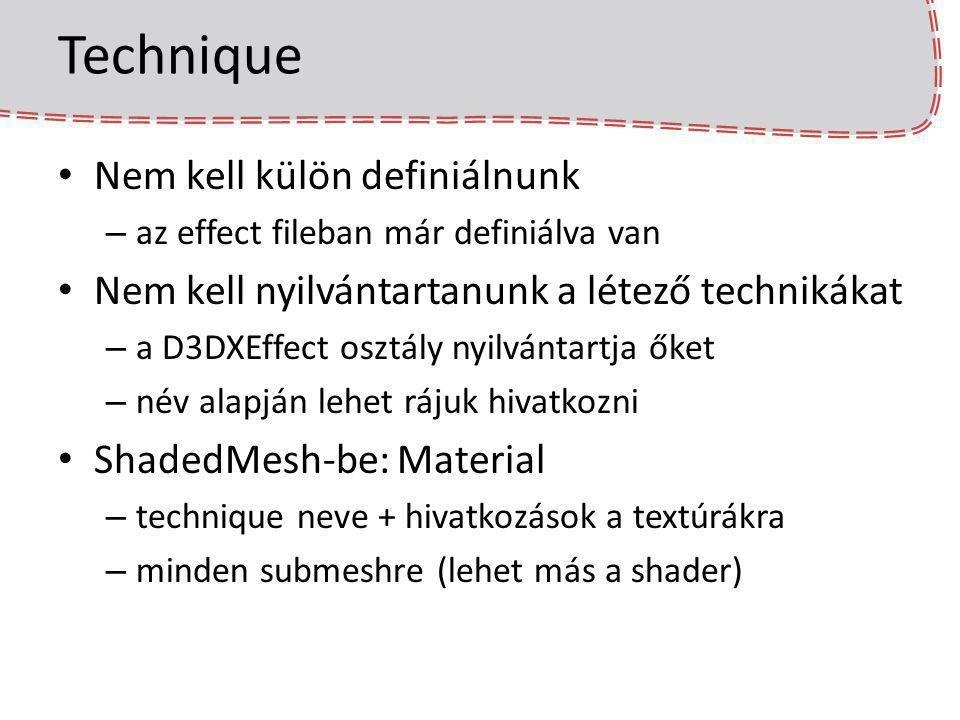 Technique Nem kell külön definiálnunk – az effect fileban már definiálva van Nem kell nyilvántartanunk a létező technikákat – a D3DXEffect osztály nyi