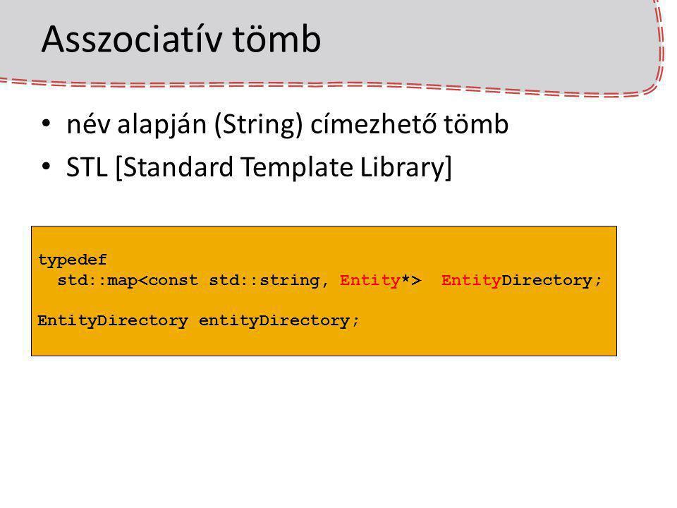 Asszociatív tömb név alapján (String) címezhető tömb STL [Standard Template Library] typedef std::map EntityDirectory; EntityDirectory entityDirectory
