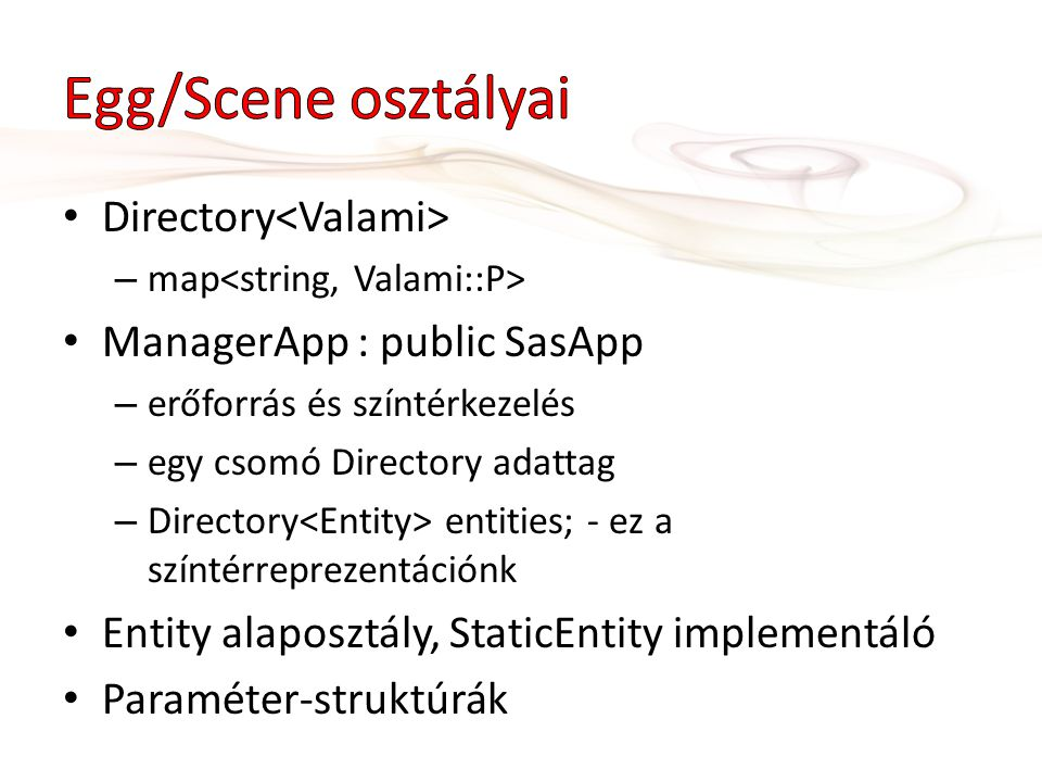 Directory – map ManagerApp : public SasApp – erőforrás és színtérkezelés – egy csomó Directory adattag – Directory entities; - ez a színtérreprezentációnk Entity alaposztály, StaticEntity implementáló Paraméter-struktúrák
