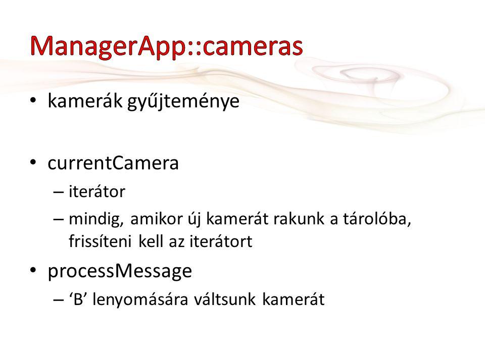currentCamera – iterátor – mindig, amikor új kamerát rakunk a tárolóba, frissíteni kell az iterátort processMessage – 'B' lenyomására váltsunk kamerát
