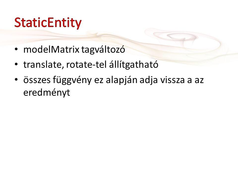 modelMatrix tagváltozó translate, rotate-tel állítgatható összes függvény ez alapján adja vissza a az eredményt