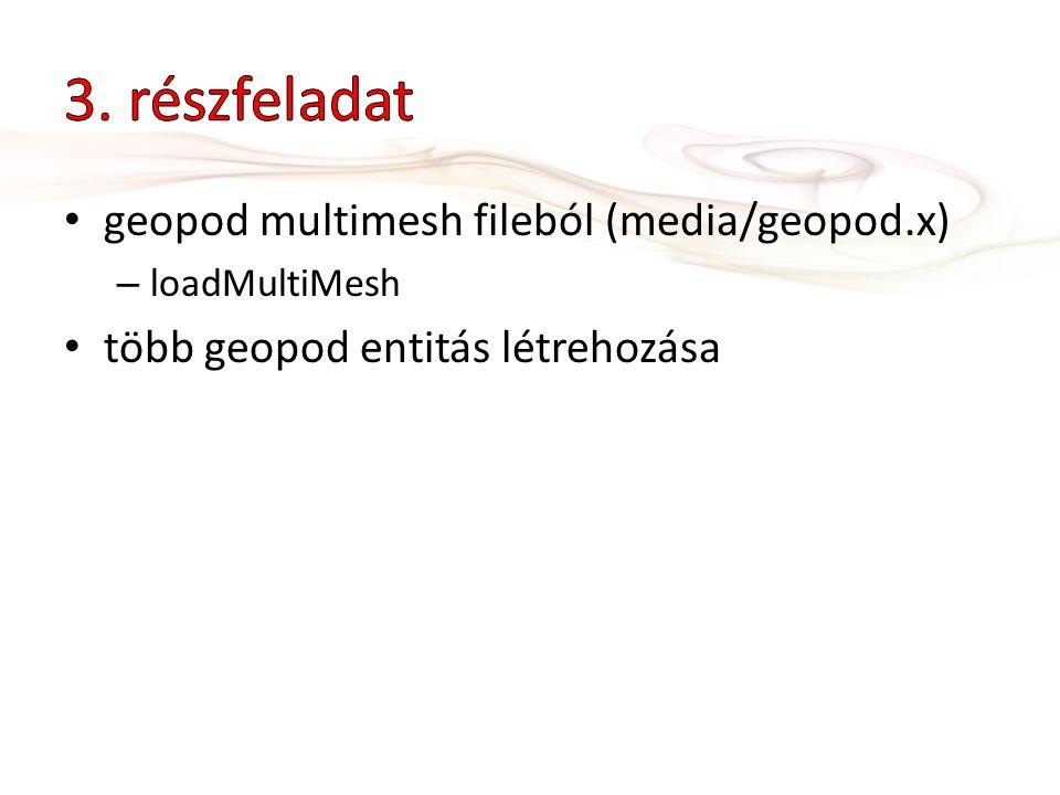 geopod multimesh fileból (media/geopod.x) – loadMultiMesh több geopod entitás létrehozása