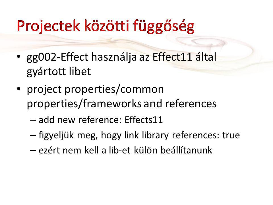 gg002-Effect használja az Effect11 által gyártott libet project properties/common properties/frameworks and references – add new reference: Effects11 – figyeljük meg, hogy link library references: true – ezért nem kell a lib-et külön beállítanunk