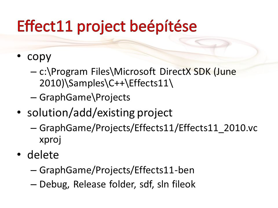 copy – c:\Program Files\Microsoft DirectX SDK (June 2010)\Samples\C++\Effects11\ – GraphGame\Projects solution/add/existing project – GraphGame/Projects/Effects11/Effects11_2010.vc xproj delete – GraphGame/Projects/Effects11-ben – Debug, Release folder, sdf, sln fileok