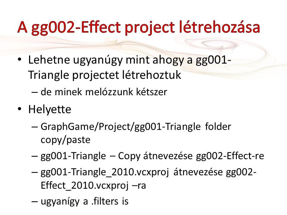 solution/add exisiting project – GraphGame\Projects\gg002-Effect\gg002- Effect_2010.vcxproj most van két gg001-Triangle :( jobb klikk az alsón, ami nem bold rename: gg002-Effect utána még a cpp-t is átnevezhetjük ugyanígy