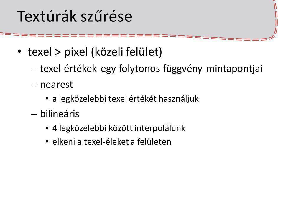 Textúrák szűrése texel > pixel (közeli felület) – texel-értékek egy folytonos függvény mintapontjai – nearest a legközelebbi texel értékét használjuk