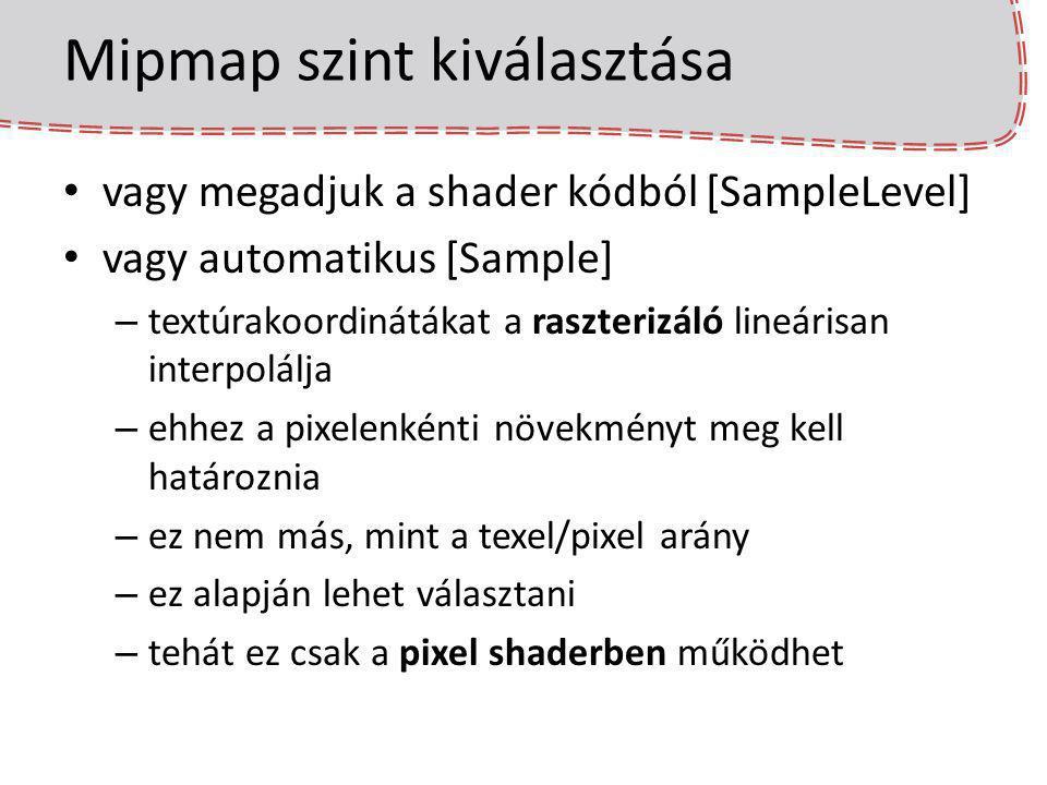 Mipmap szint kiválasztása vagy megadjuk a shader kódból [SampleLevel] vagy automatikus [Sample] – textúrakoordinátákat a raszterizáló lineárisan inter