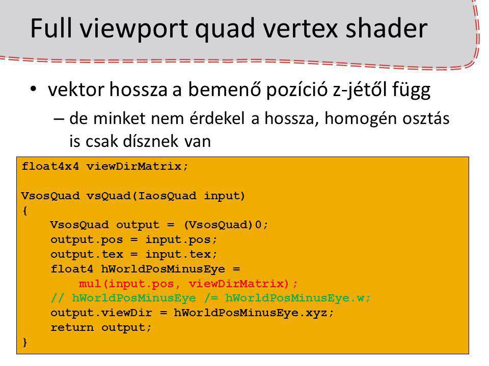 Full viewport quad vertex shader vektor hossza a bemenő pozíció z-jétől függ – de minket nem érdekel a hossza, homogén osztás is csak dísznek van floa