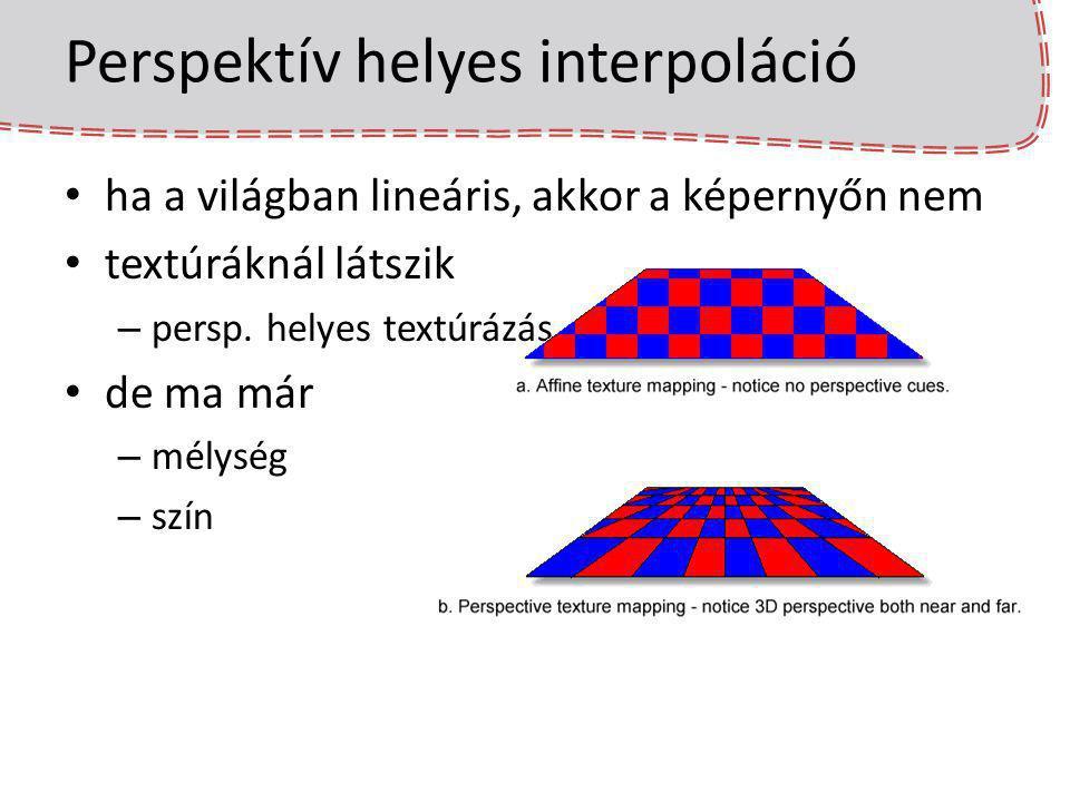 Textúrák szűrése texel > pixel (közeli felület) – texel-értékek egy folytonos függvény mintapontjai – nearest a legközelebbi texel értékét használjuk – bilineáris 4 legközelebbi között interpolálunk elkeni a texel-éleket a felületen