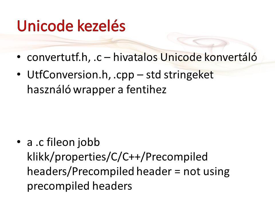 convertutf.h,.c – hivatalos Unicode konvertáló UtfConversion.h,.cpp – std stringeket használó wrapper a fentihez a.c fileon jobb klikk/properties/C/C++/Precompiled headers/Precompiled header = not using precompiled headers