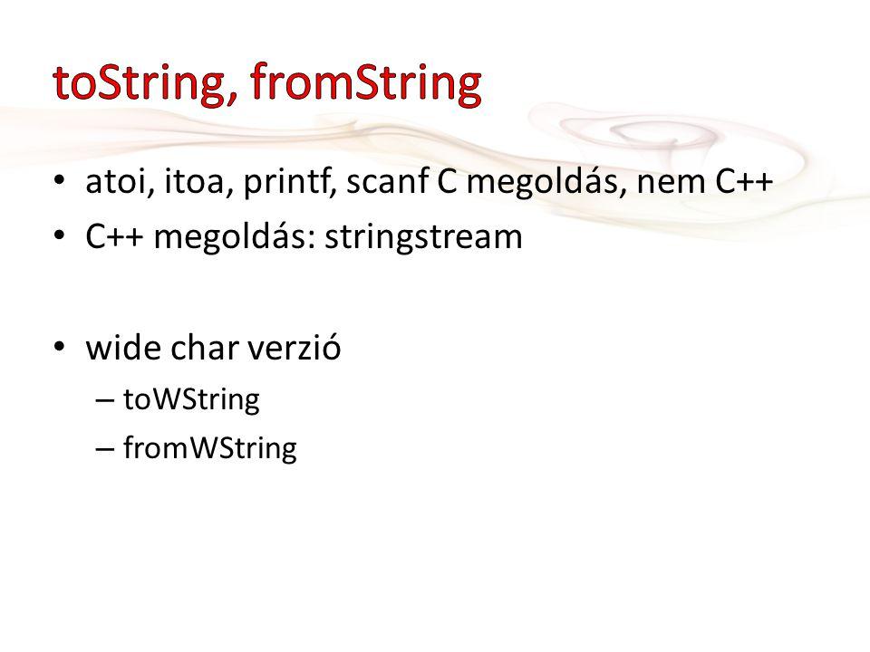 atoi, itoa, printf, scanf C megoldás, nem C++ C++ megoldás: stringstream wide char verzió – toWString – fromWString