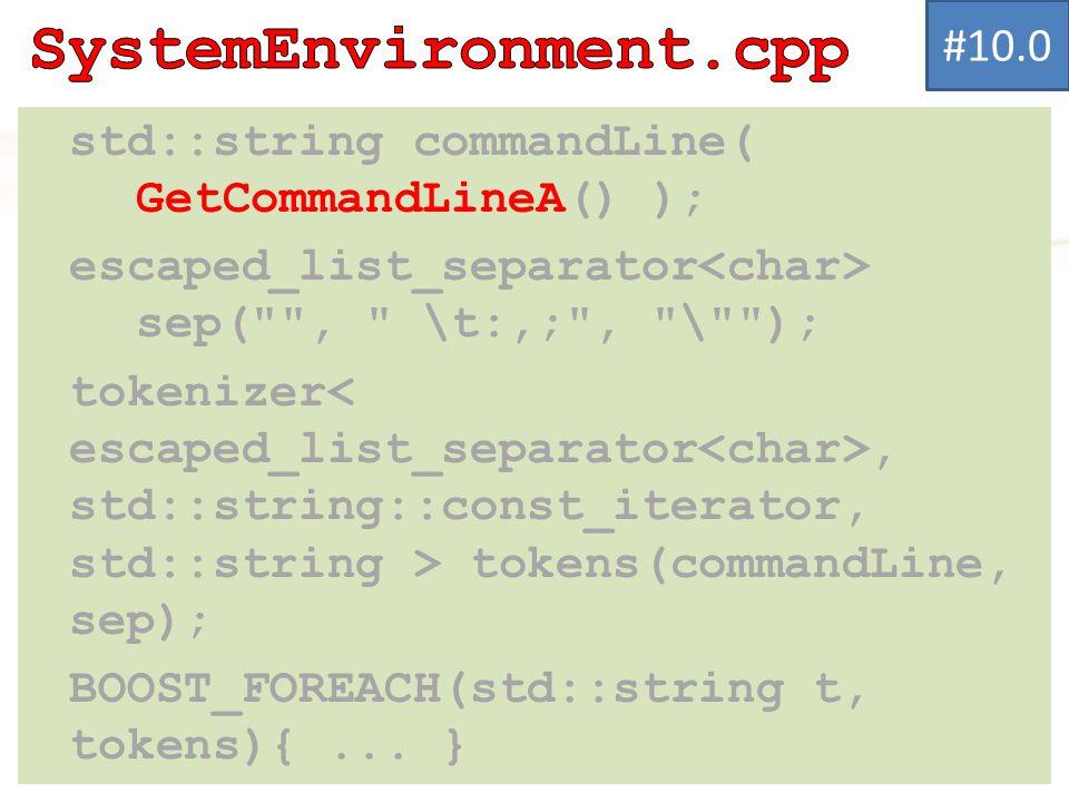 std::string commandLine( GetCommandLineA() ); escaped_list_separator sep( , \t:,; , \ ); tokenizer, std::string::const_iterator, std::string > tokens(commandLine, sep); BOOST_FOREACH(std::string t, tokens){...